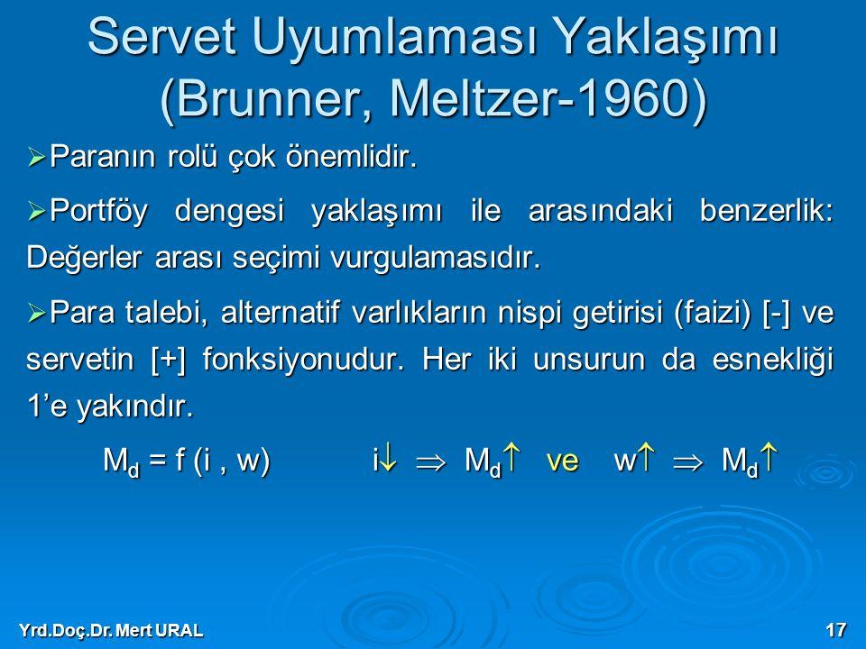Yrd.Doç.Dr. Mert URAL 17 Servet Uyumlaması Yaklaşımı (Brunner, Meltzer-1960)  Paranın rolü çok önemlidir.  Portföy dengesi yaklaşımı ile arasındaki