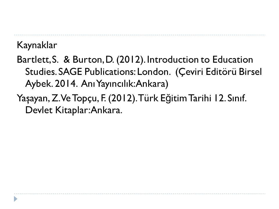 Kaynaklar Bartlett, S. & Burton, D. (2012). Introduction to Education Studies. SAGE Publications: London. (Çeviri Editörü Birsel Aybek. 2014. Anı Yayı