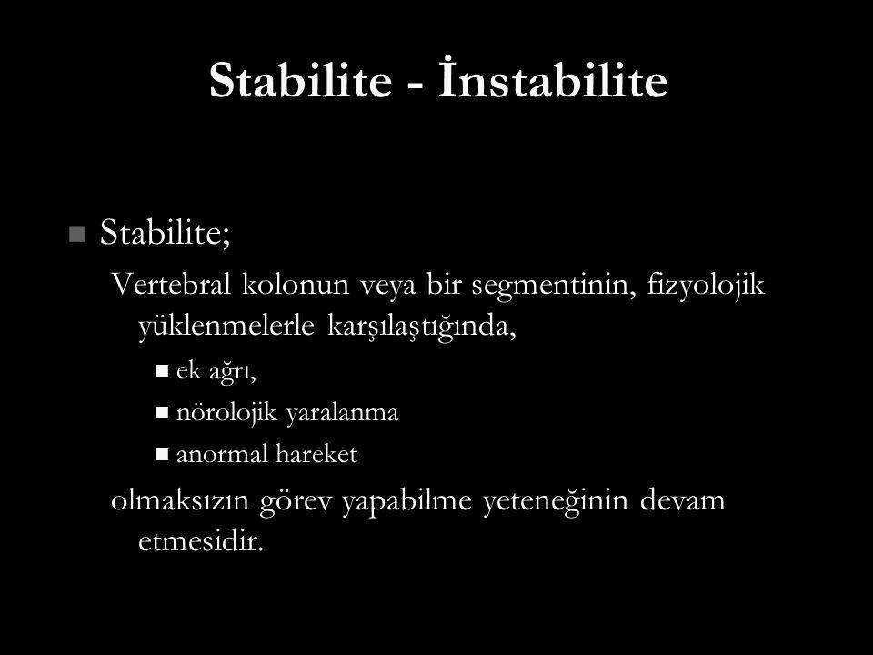 Stabilite - İnstabilite Stabilite; Stabilite; Vertebral kolonun veya bir segmentinin, fizyolojik yüklenmelerle karşılaştığında, ek ağrı, ek ağrı, nöro