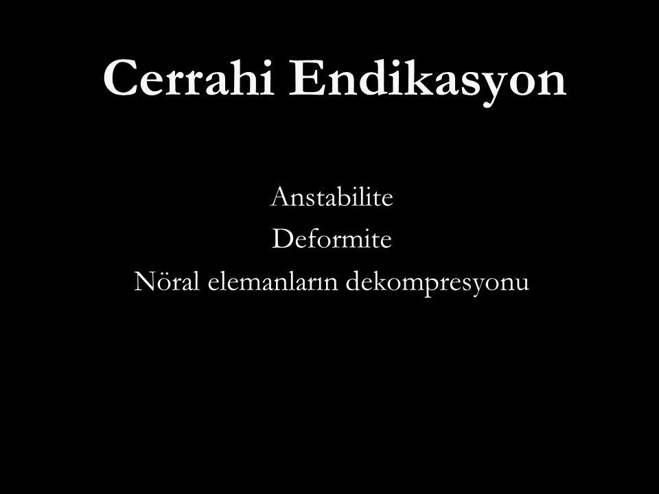 Cerrahi Endikasyon AnstabiliteDeformite Nöral elemanların dekompresyonu