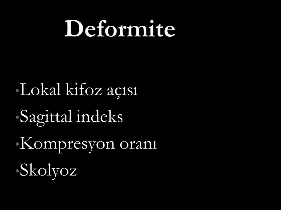 Deformite Lokal kifoz açısı Lokal kifoz açısı Sagittal indeks Sagittal indeks Kompresyon oranı Kompresyon oranı Skolyoz Skolyoz