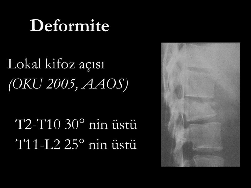 Deformite Lokal kifoz açısı (OKU 2005, AAOS) T2-T10 30° nin üstü T11-L2 25° nin üstü