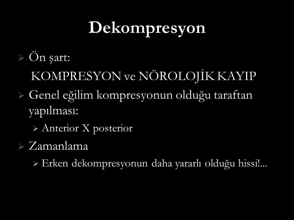 Dekompresyon  Ön şart: KOMPRESYON ve NÖROLOJİK KAYIP KOMPRESYON ve NÖROLOJİK KAYIP  Genel eğilim kompresyonun olduğu taraftan yapılması:  Anterior