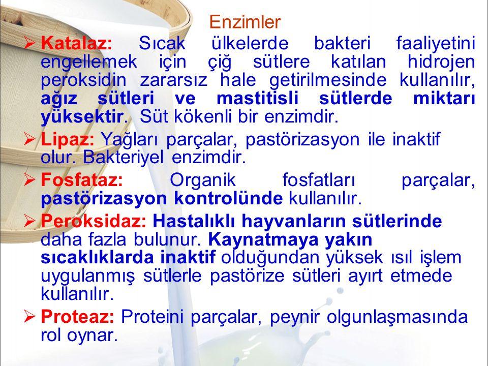 Enzimler  Katalaz: Sıcak ülkelerde bakteri faaliyetini engellemek için çiğ sütlere katılan hidrojen peroksidin zararsız hale getirilmesinde kullanılır, ağız sütleri ve mastitisli sütlerde miktarı yüksektir.
