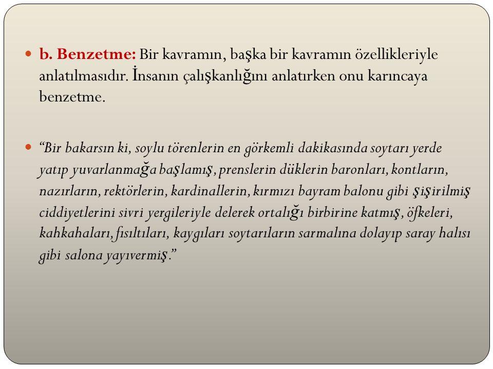 b. Benzetme: Bir kavramın, ba ş ka bir kavramın özellikleriyle anlatılmasıdır.