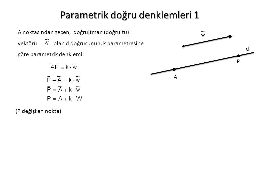 Parametrik doğru denklemleri 1 A noktasından geçen, doğrultman (doğrultu) vektörü olan d doğrusunun, k parametresine göre parametrik denklemi: A P d (