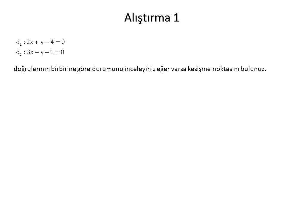 Alıştırma 1 doğrularının birbirine göre durumunu inceleyiniz eğer varsa kesişme noktasını bulunuz.