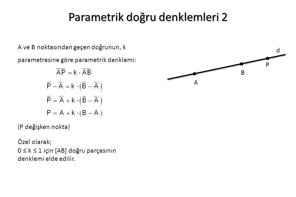 Parametrik doğru denklemleri 2 A ve B noktasından geçen doğrunun, k parametresine göre parametrik denklemi: A P d B Özel olarak; 0  k  1 için [AB] d