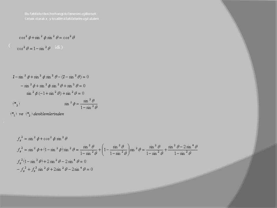 Bu faktörlerden herhangi iki tanesini eşitlersek: Örnek olarak x, y kısaltma faktörlerini eşit alalım. ( idi.) ;