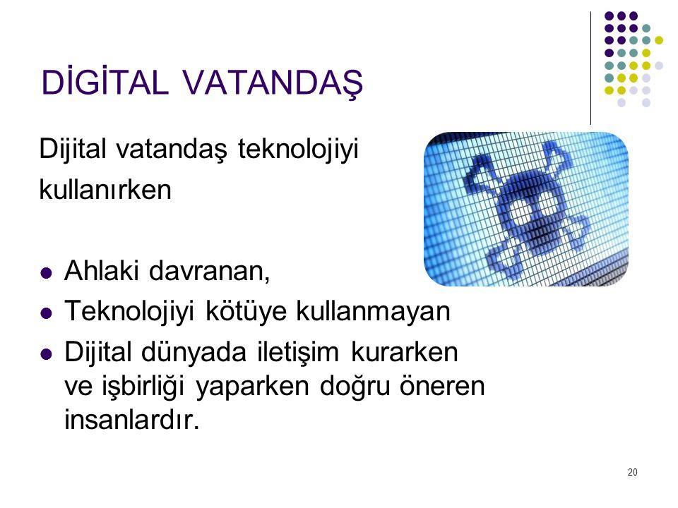DİGİTAL VATANDAŞ Dijital vatandaş teknolojiyi kullanırken Ahlaki davranan, Teknolojiyi kötüye kullanmayan Dijital dünyada iletişim kurarken ve işbirli