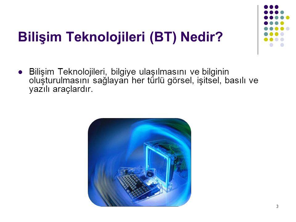 Bilişim Teknolojileri (BT) Nedir? Bilişim Teknolojileri, bilgiye ulaşılmasını ve bilginin oluşturulmasını sağlayan her türlü görsel, işitsel, basılı v