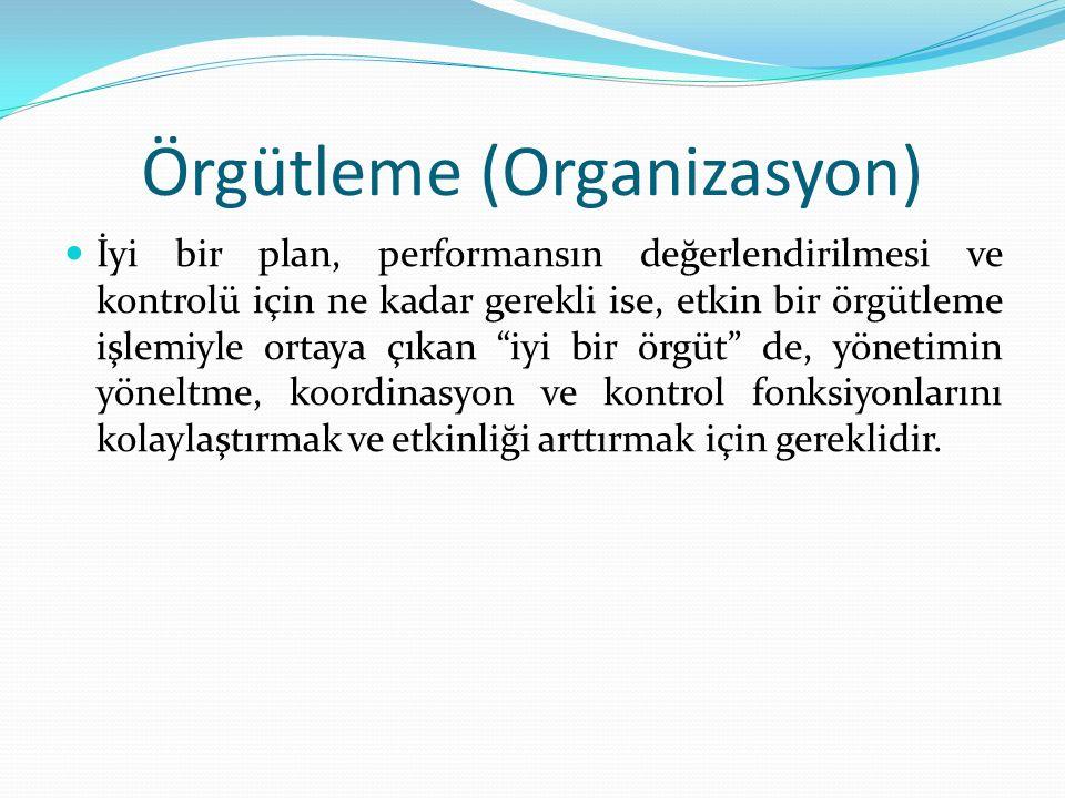 Örgütleme (Organizasyon) İyi bir plan, performansın değerlendirilmesi ve kontrolü için ne kadar gerekli ise, etkin bir örgütleme işlemiyle ortaya çıkan iyi bir örgüt de, yönetimin yöneltme, koordinasyon ve kontrol fonksiyonlarını kolaylaştırmak ve etkinliği arttırmak için gereklidir.