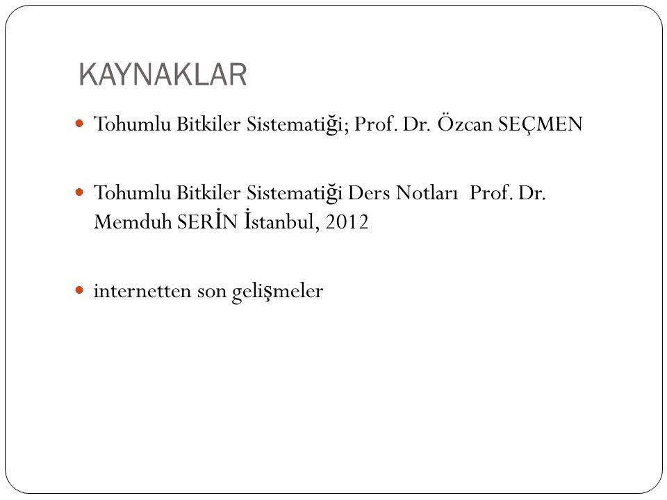 KAYNAKLAR Tohumlu Bitkiler Sistemati ğ i; Prof. Dr. Özcan SEÇMEN Tohumlu Bitkiler Sistemati ğ i Ders Notları Prof. Dr. Memduh SER İ N İ stanbul, 2012