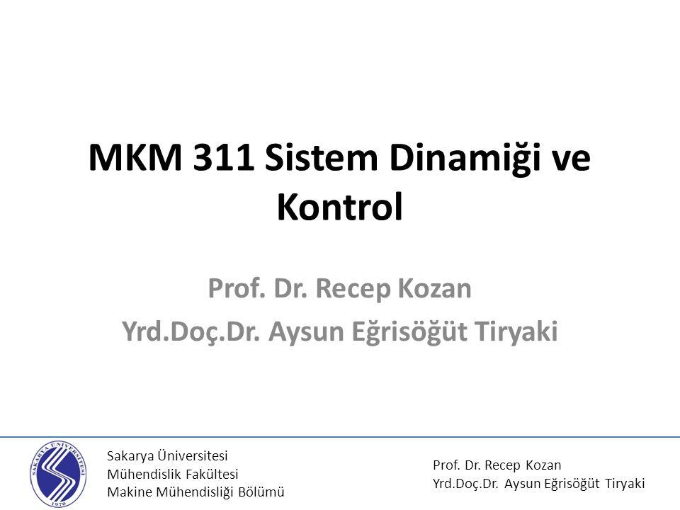 MKM 311 Sistem Dinamiği ve Kontrol Prof. Dr. Recep Kozan Yrd.Doç.Dr. Aysun Eğrisöğüt Tiryaki Sakarya Üniversitesi Mühendislik Fakültesi Makine Mühendi