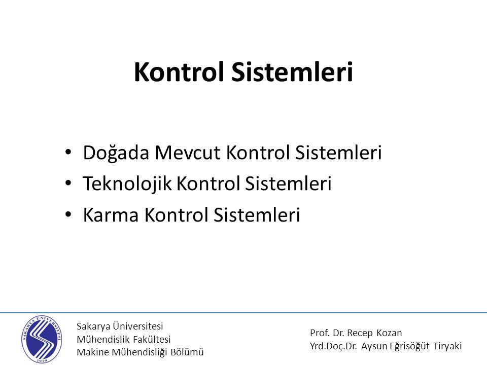 Sakarya Üniversitesi Mühendislik Fakültesi Makine Mühendisliği Bölümü Kontrol Sistemleri Doğada Mevcut Kontrol Sistemleri Teknolojik Kontrol Sistemler