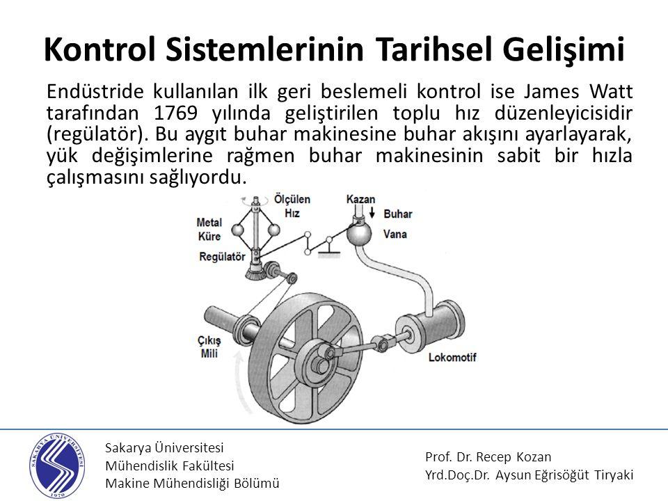Sakarya Üniversitesi Mühendislik Fakültesi Makine Mühendisliği Bölümü Kontrol Sistemlerinin Tarihsel Gelişimi Endüstride kullanılan ilk geri beslemeli