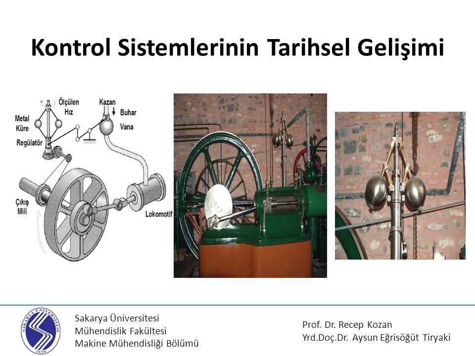 Sakarya Üniversitesi Mühendislik Fakültesi Makine Mühendisliği Bölümü Kontrol Sistemlerinin Tarihsel Gelişimi Prof. Dr. Recep Kozan Yrd.Doç.Dr. Aysun