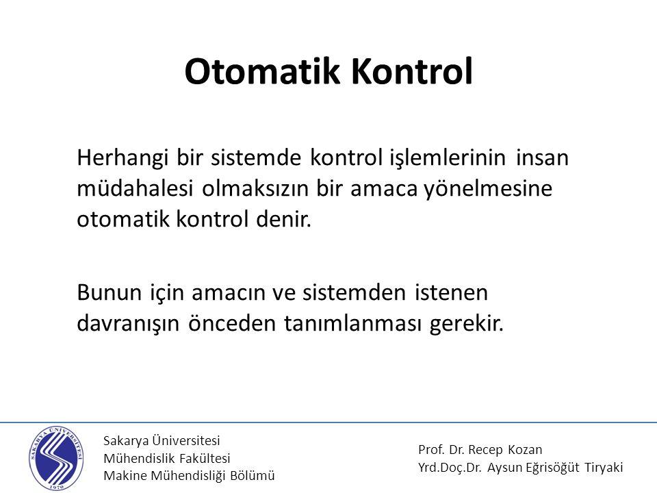Sakarya Üniversitesi Mühendislik Fakültesi Makine Mühendisliği Bölümü Otomatik Kontrol Herhangi bir sistemde kontrol işlemlerinin insan müdahalesi olm
