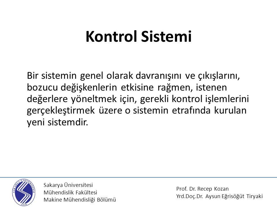 Sakarya Üniversitesi Mühendislik Fakültesi Makine Mühendisliği Bölümü Kontrol Sistemi Bir sistemin genel olarak davranışını ve çıkışlarını, bozucu değ