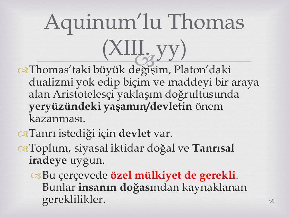   Thomas'taki büyük değişim, Platon'daki dualizmi yok edip biçim ve maddeyi bir araya alan Aristotelesçi yaklaşım doğrultusunda yeryüzündeki yaşamın/devletin önem kazanması.
