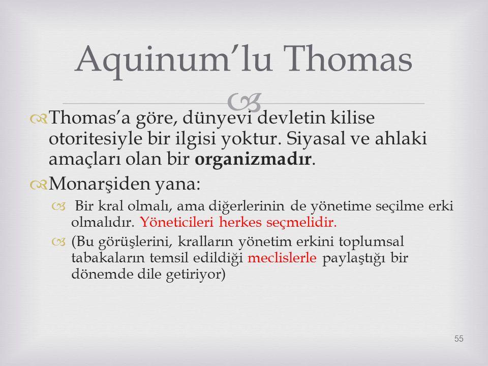   Thomas'a göre, dünyevi devletin kilise otoritesiyle bir ilgisi yoktur.