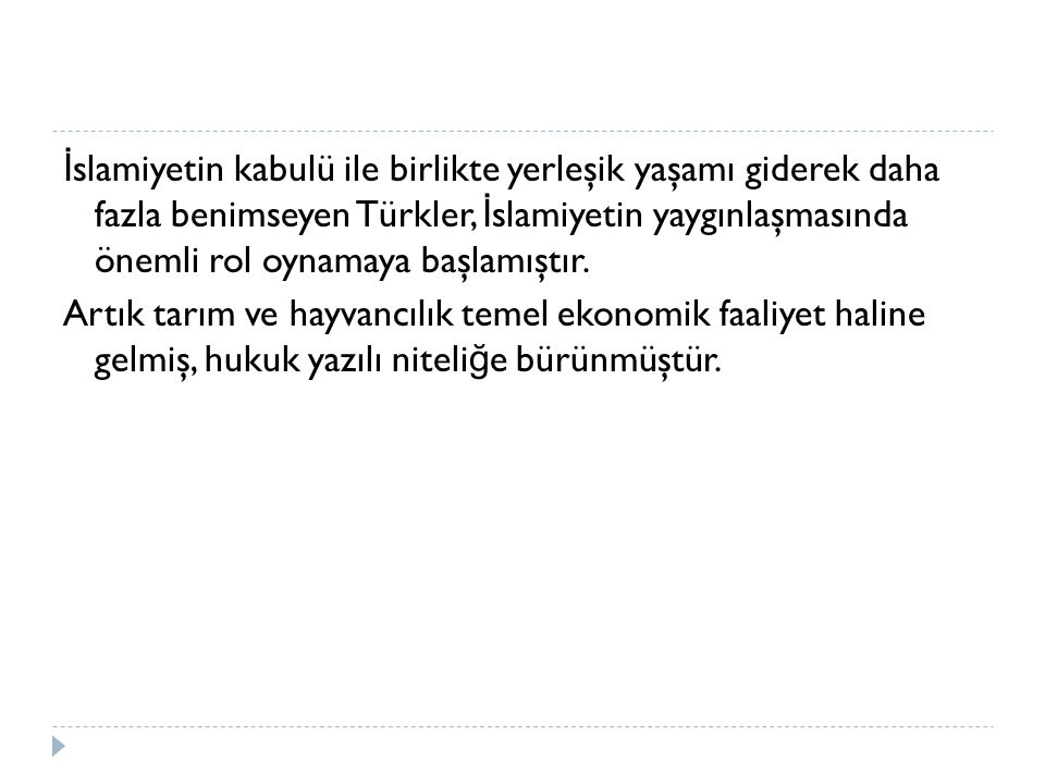 İ slamiyetin kabulü ile birlikte yerleşik yaşamı giderek daha fazla benimseyen Türkler, İ slamiyetin yaygınlaşmasında önemli rol oynamaya başlamıştır.