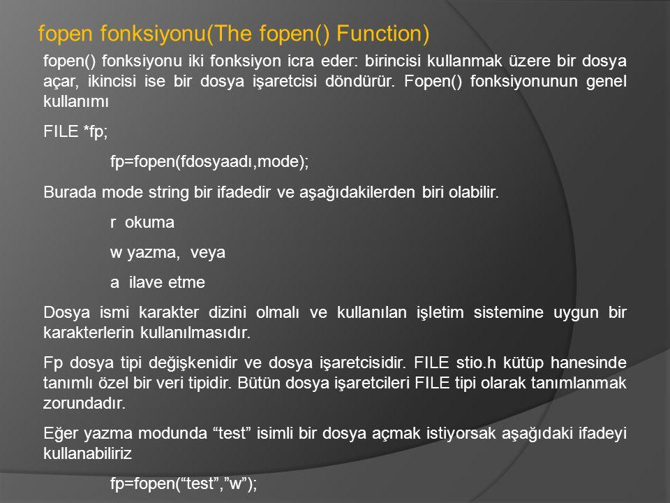 fopen() fonksiyonu iki fonksiyon icra eder: birincisi kullanmak üzere bir dosya açar, ikincisi ise bir dosya işaretcisi döndürür. Fopen() fonksiyonunu