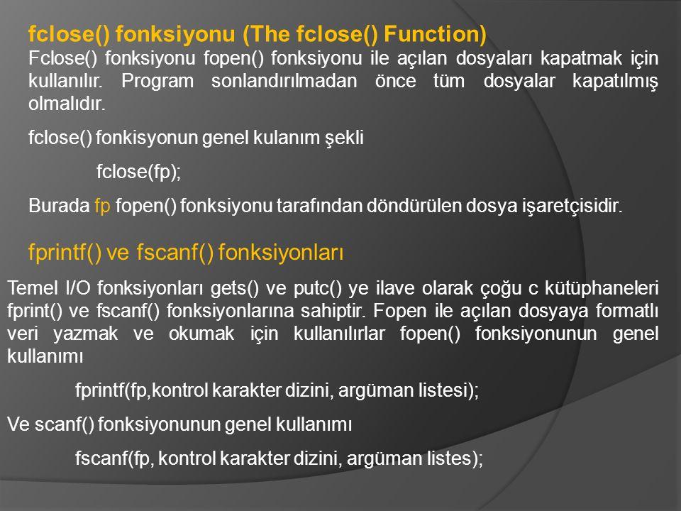 Fclose() fonksiyonu fopen() fonksiyonu ile açılan dosyaları kapatmak için kullanılır. Program sonlandırılmadan önce tüm dosyalar kapatılmış olmalıdır.