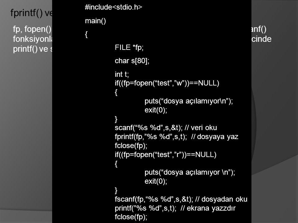 fprintf() ve fscanf() fonksiyonları fp, fopen() fonksiyonu ile dönen dosya işaretçisidir. fprint() ve fscanf() fonksiyonları fp işaretçisi ile tanımla