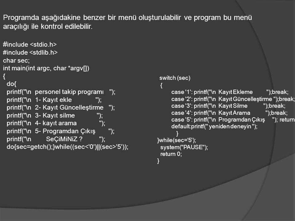 Programda aşağıdakine benzer bir menü oluşturulabilir ve program bu menü araçılığı ile kontrol edilebilir. # include char sec; int main(int argc, char