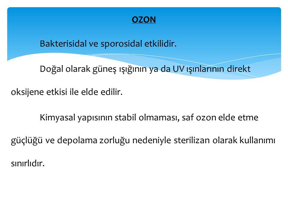 OZON Bakterisidal ve sporosidal etkilidir. Doğal olarak güneş ışığının ya da UV ışınlarının direkt oksijene etkisi ile elde edilir. Kimyasal yapısının