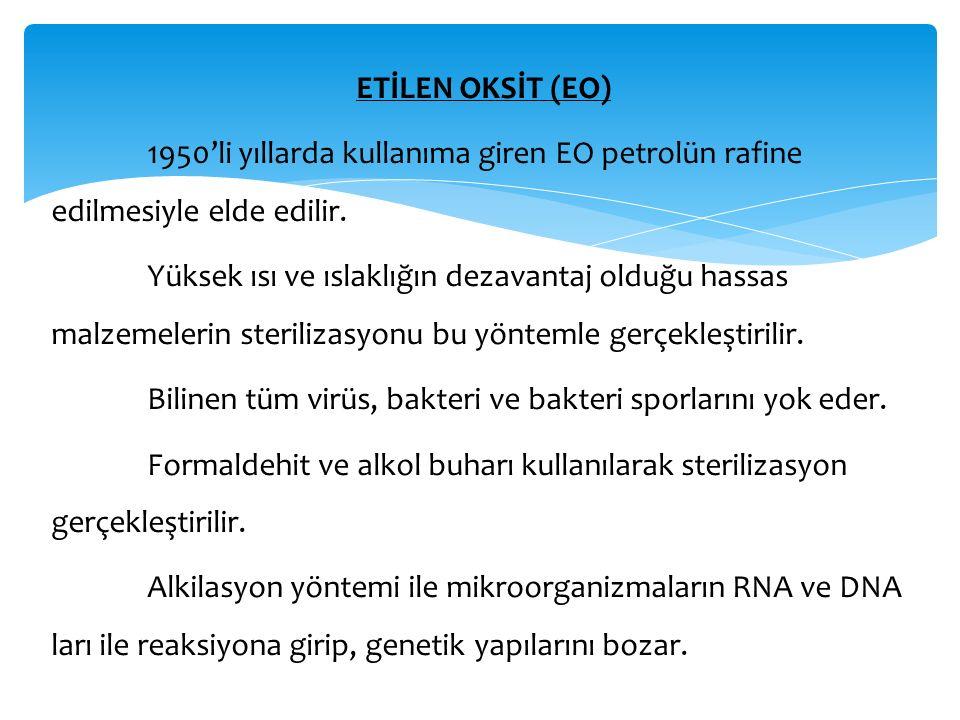 ETİLEN OKSİT (EO) 1950'li yıllarda kullanıma giren EO petrolün rafine edilmesiyle elde edilir. Yüksek ısı ve ıslaklığın dezavantaj olduğu hassas malze