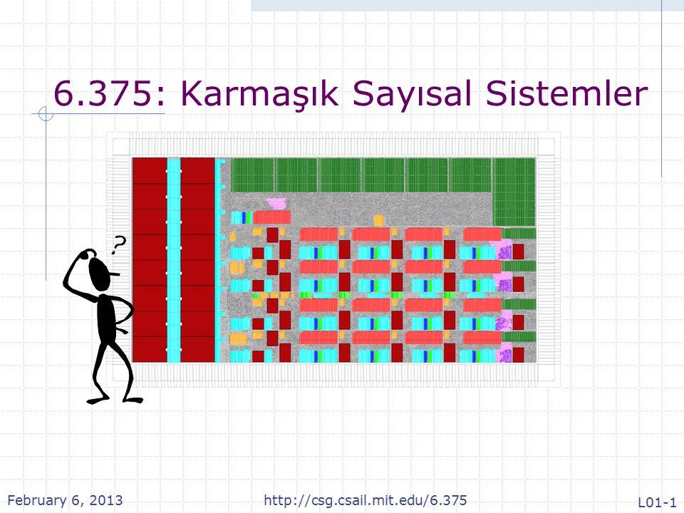 6.375: Karmaşık Sayısal Sistemler February 6, 2013http://csg.csail.mit.edu/6.375 L01-1