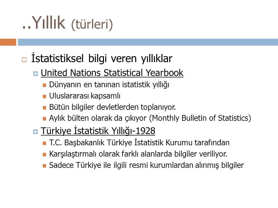 ..Yıllık (türleri)  İstatistiksel bilgi veren yıllıklar  United Nations Statistical Yearbook United Nations Statistical Yearbook Dünyanın en tanınan istatistik yıllığı Uluslararası kapsamlı Bütün bilgiler devletlerden toplanıyor.