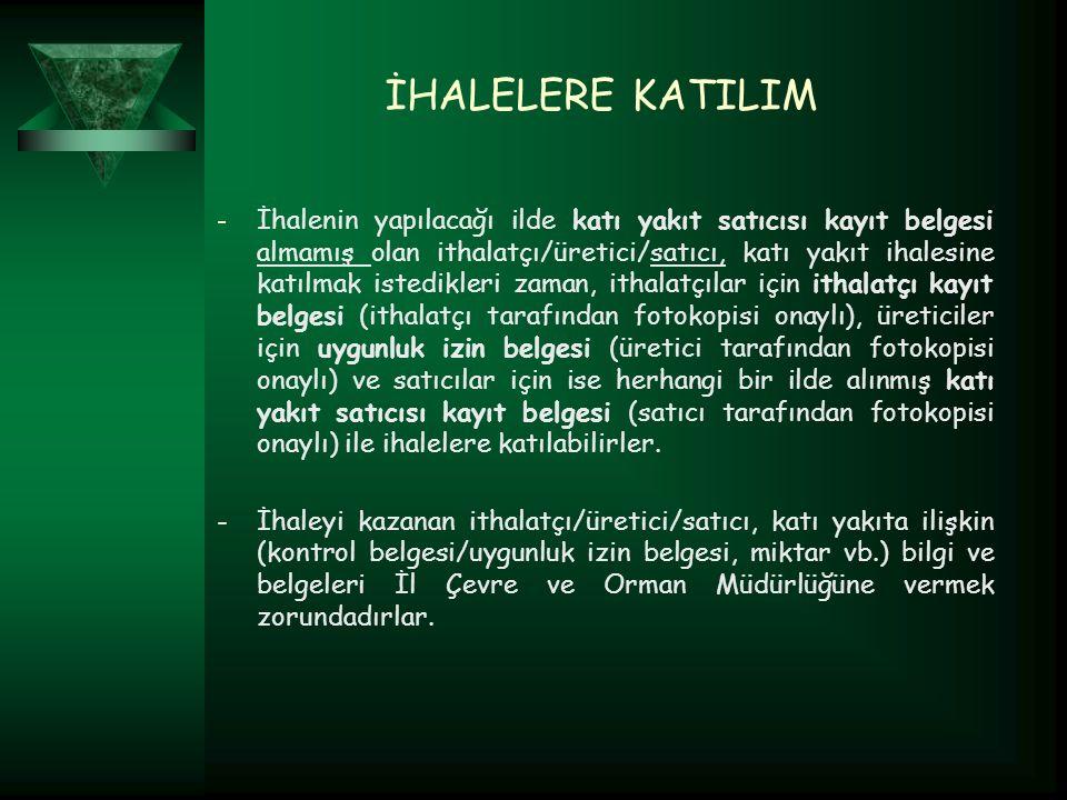 İHALELERE KATILIM - İhalenin yapılacağı ilde katı yakıt satıcısı kayıt belgesi almamış olan ithalatçı/üretici/satıcı, katı yakıt ihalesine katılmak is