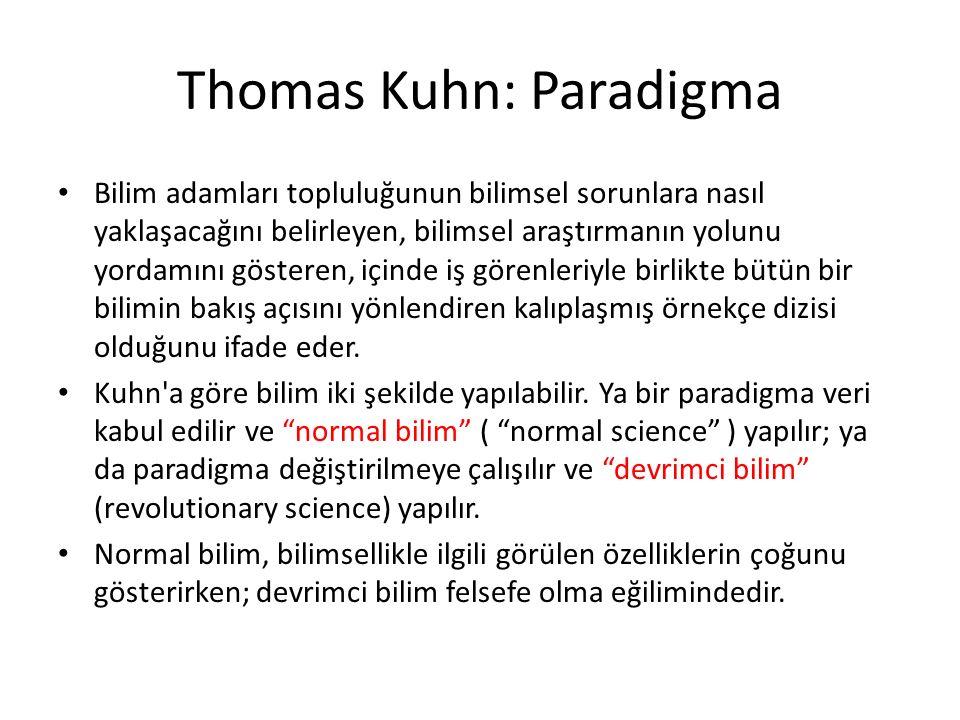 Thomas Kuhn: Paradigma Bilim adamları topluluğunun bilimsel sorunlara nasıl yaklaşacağını belirleyen, bilimsel araştırmanın yolunu yordamını gösteren, içinde iş görenleriyle birlikte bütün bir bilimin bakış açısını yönlendiren kalıplaşmış örnekçe dizisi olduğunu ifade eder.