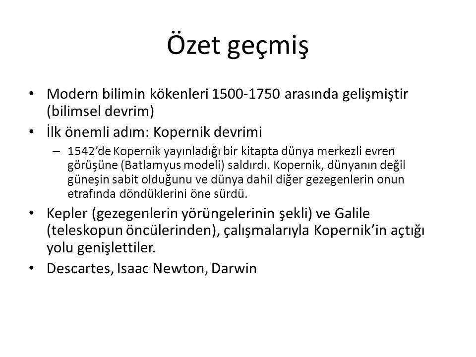 Özet geçmiş Modern bilimin kökenleri 1500-1750 arasında gelişmiştir (bilimsel devrim) İlk önemli adım: Kopernik devrimi – 1542'de Kopernik yayınladığı bir kitapta dünya merkezli evren görüşüne (Batlamyus modeli) saldırdı.