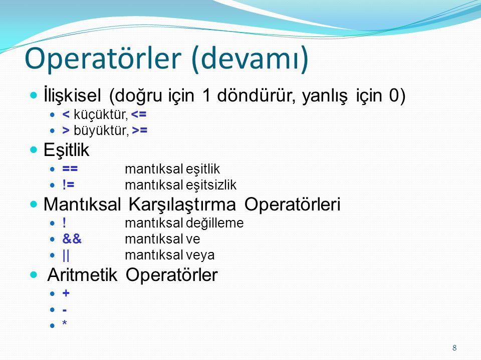 Operatörler (devamı) Kaydırma << sola mantıksal kaydırma, (<<< aritmetik) >> sağa mantıksal kaydırma(>>> aritmetik) Koşul Çift ifadelerden birini seçer .