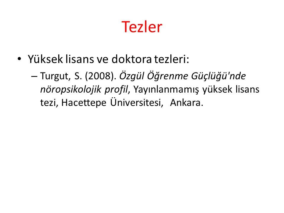 Tezler Yüksek lisans ve doktora tezleri: – Turgut, S. (2008). Özgül Öğrenme Güçlüğü'nde nöropsikolojik profil, Yayınlanmamış yüksek lisans tezi, Hacet