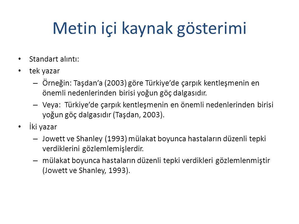 Metin içi kaynak gösterimi Standart alıntı: tek yazar – Örneğin: Taşdan'a (2003) göre Türkiye'de çarpık kentleşmenin en önemli nedenlerinden birisi yoğun göç dalgasıdır.