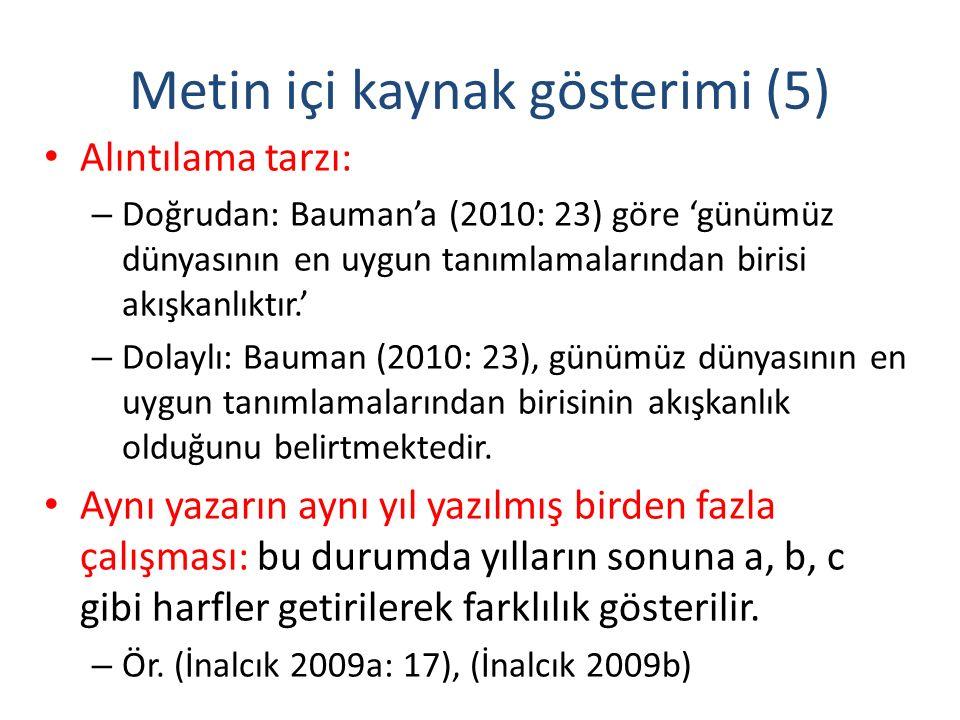 Metin içi kaynak gösterimi (5) Alıntılama tarzı: – Doğrudan: Bauman'a (2010: 23) göre 'günümüz dünyasının en uygun tanımlamalarından birisi akışkanlıktır.' – Dolaylı: Bauman (2010: 23), günümüz dünyasının en uygun tanımlamalarından birisinin akışkanlık olduğunu belirtmektedir.