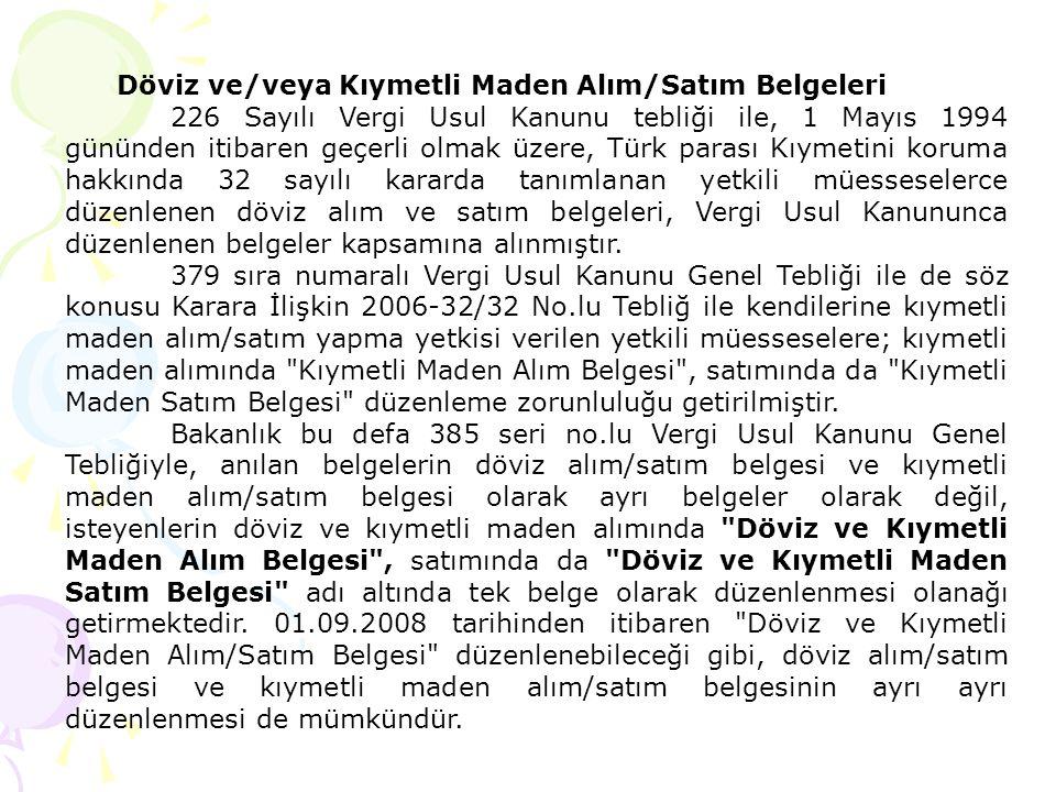 Döviz ve/veya Kıymetli Maden Alım/Satım Belgeleri 226 Sayılı Vergi Usul Kanunu tebliği ile, 1 Mayıs 1994 gününden itibaren geçerli olmak üzere, Türk p