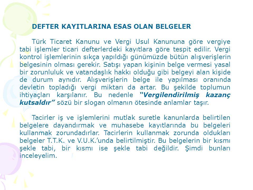 DEFTER KAYITLARINA ESAS OLAN BELGELER Türk Ticaret Kanunu ve Vergi Usul Kanununa göre vergiye tabi işlemler ticari defterlerdeki kayıtlara göre tespit