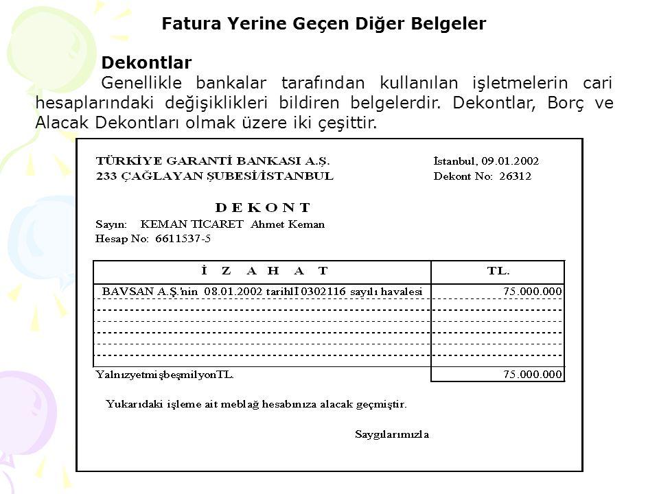 Fatura Yerine Geçen Diğer Belgeler Dekontlar Genellikle bankalar tarafından kullanılan işletmelerin cari hesaplarındaki değişiklikleri bildiren belge