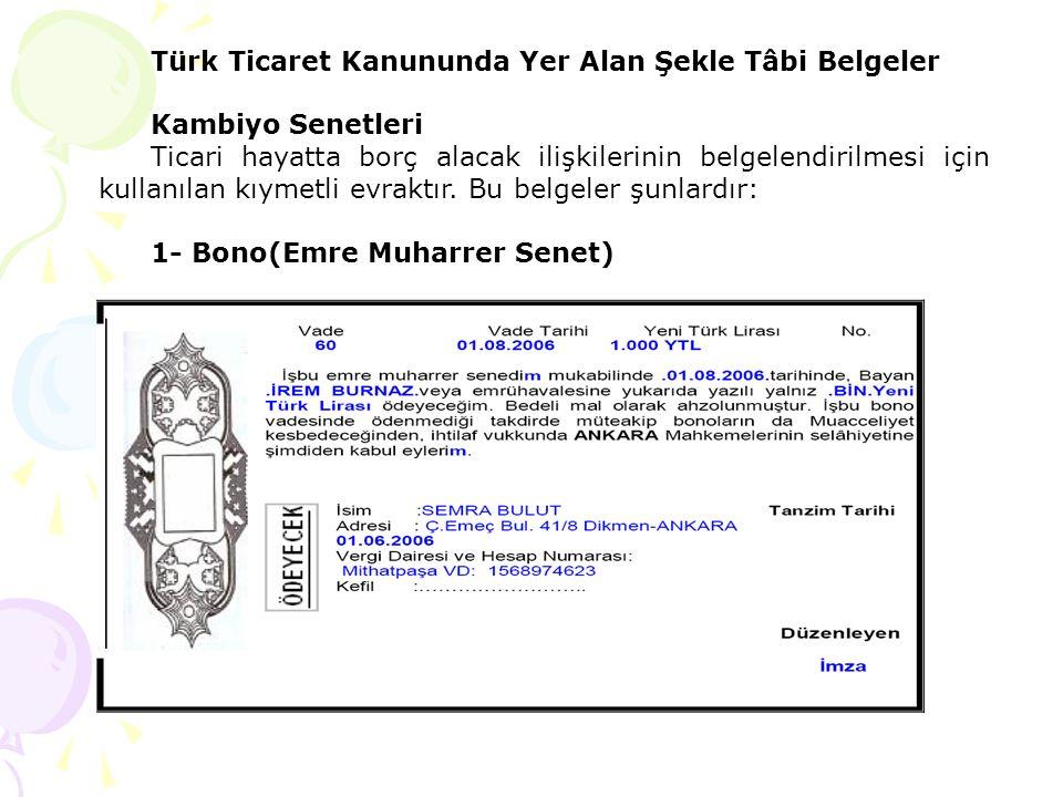 Türk Ticaret Kanununda Yer Alan Şekle Tâbi Belgeler Kambiyo Senetleri Ticari hayatta borç alacak ilişkilerinin belgelendirilmesi için kullanılan kıyme
