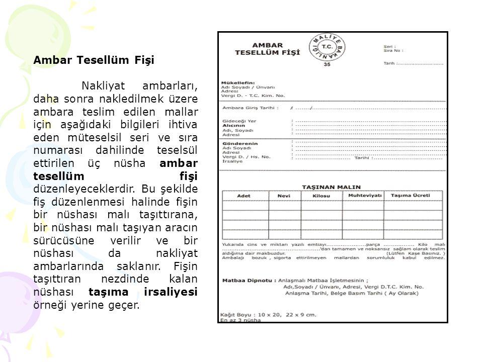 Ambar Tesellüm Fişi Nakliyat ambarları, daha sonra nakledilmek üzere ambara teslim edilen mallar için aşağıdaki bilgileri ihtiva eden müteselsil seri