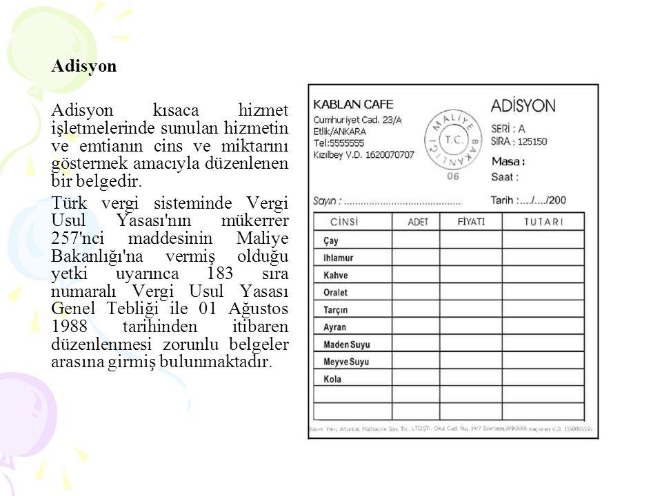 Adisyon Adisyon kısaca hizmet işletmelerinde sunulan hizmetin ve emtianın cins ve miktarını göstermek amacıyla düzenlenen bir belgedir. Türk vergi sis