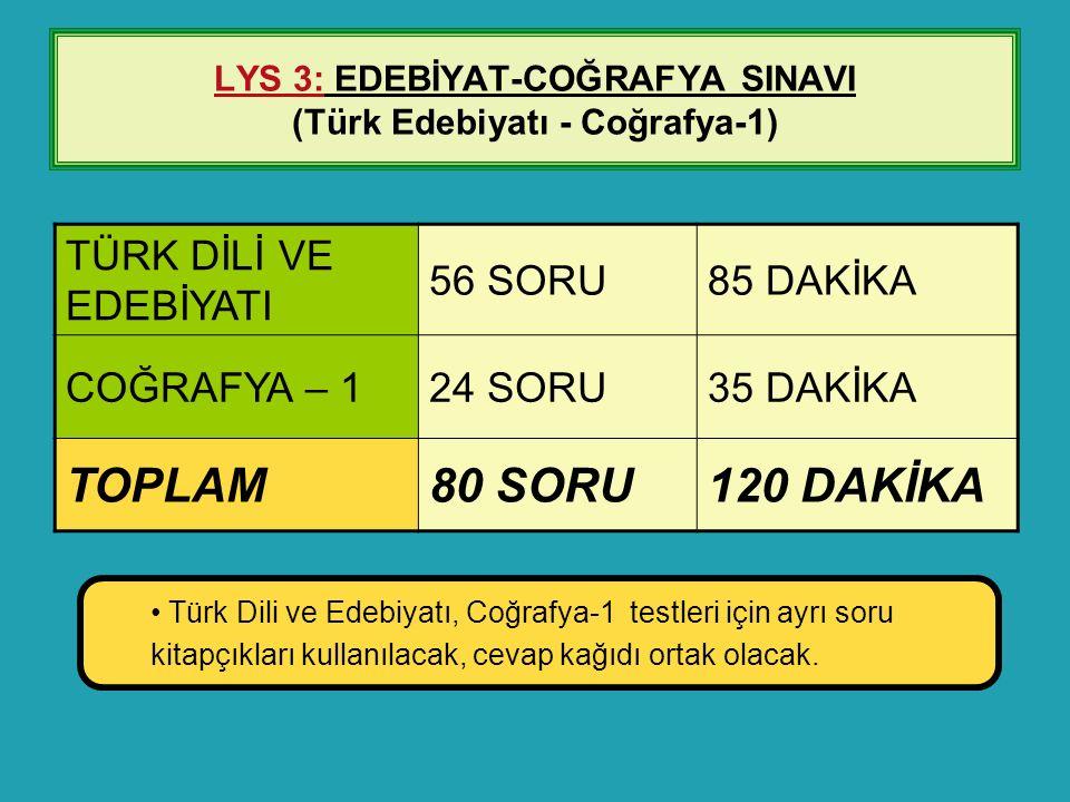 LYS 3: EDEBİYAT-COĞRAFYA SINAVI (Türk Edebiyatı - Coğrafya-1) TÜRK DİLİ VE EDEBİYATI 56 SORU85 DAKİKA COĞRAFYA – 124 SORU35 DAKİKA TOPLAM80 SORU120 DA