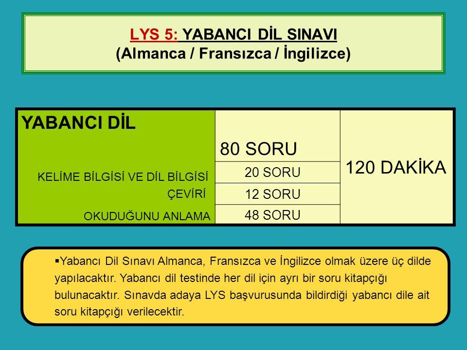 LYS 5: YABANCI DİL SINAVI (Almanca / Fransızca / İngilizce)  Yabancı Dil Sınavı Almanca, Fransızca ve İngilizce olmak üzere üç dilde yapılacaktır. Ya