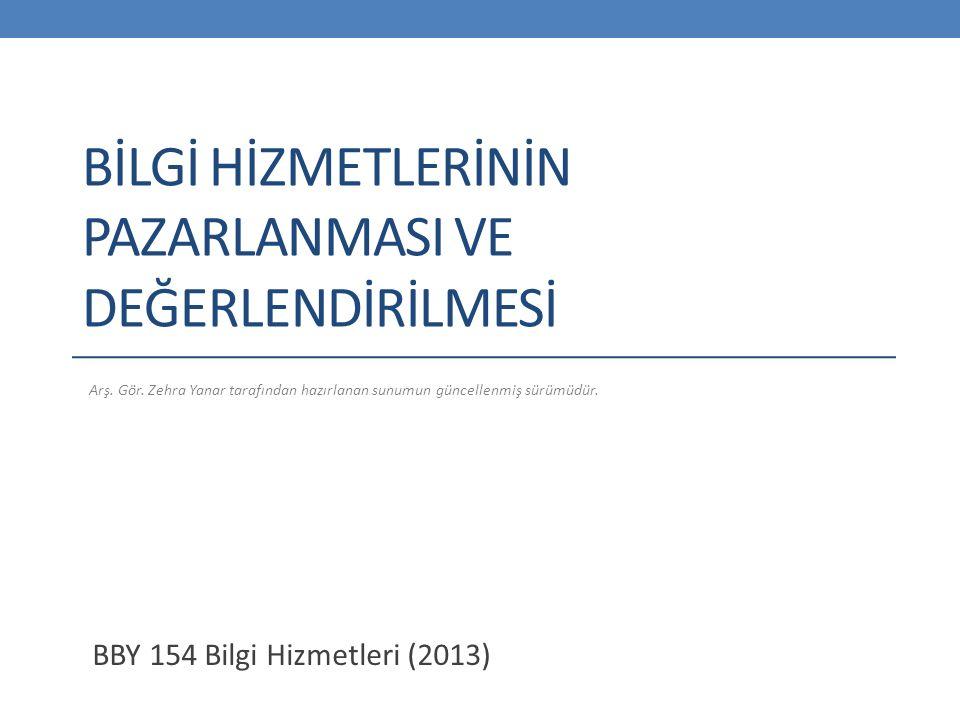 BİLGİ HİZMETLERİNİN PAZARLANMASI VE DEĞERLENDİRİLMESİ BBY 154 Bilgi Hizmetleri (2013) Arş.